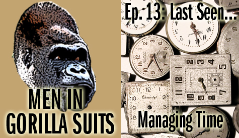 Men in Gorilla Suits #13: Last Seen...Managing Time
