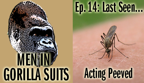 Men in Gorilla Suits #14: Last Seen...Acting Peeved!
