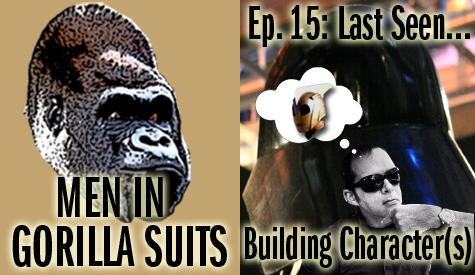 Men in Gorilla Suits Episode 15: Last Seen...Building Characters