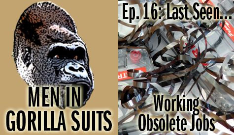 Men in Gorilla Suits Ep. 16: Last Seen Having Obsolete Jobs