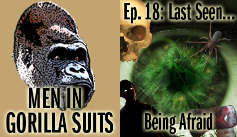 Spiders and Skulls and Eyeballs. Men in Gorilla Suits Ep. 18: Last Seen...Being Afraid