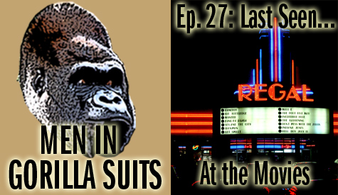 Movie Marquee: Men in Gorilla Suits Ep. 27: Last Seen...At the Movies