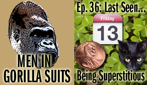 Friday the 13th, Black Cat, Penny, and Clovers...Men in Gorilla Suits Ep. 35: Last Seen…Making Art