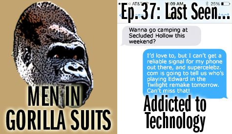 Men in Gorilla Suits Ep. 37: Last Seen...Addicted to Technology