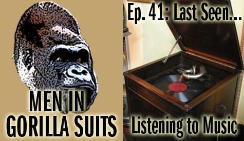 Men in Gorilla Suits Ep. 41: Last Seen...Listening to Music