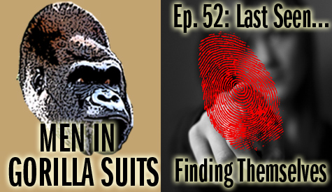Thumbprint and pointing: Men in Gorilla Suits Ep. 52: Last Seen…Finding Themselves