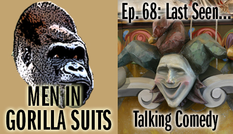 Comedy Mask - Men in Gorilla Suits Ep. 68: Last Seen...Talking Comedy
