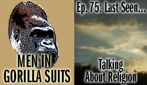 Clouds - Men in Gorilla Suits Ep. 75: Last Seen…Talking about Religion