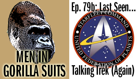 Star Trek Logo - Men in Gorilla Suits Ep. 79b: Last Seen…Talking Trek (Again)