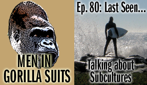 Surfer - Men in Gorilla Suits Ep. 80: Last Seen…Talking about Subcultures