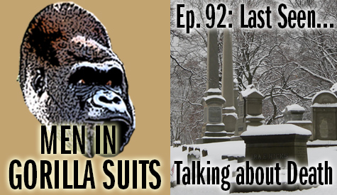 Cemetery - Men in Gorilla Suits Ep. 92: Last Seen…Talking about Death