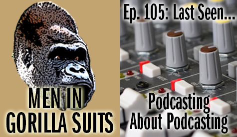 Audio mixer - Men in Gorilla Suits Ep. 105: Last Seen…Podcasting about Podcasting