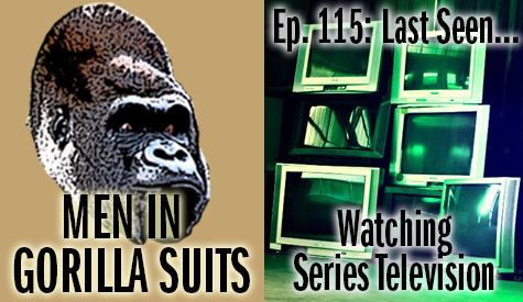 Pile of televisions - Men in Gorilla Suits Ep. 115: Last Seen…Watching Series Television