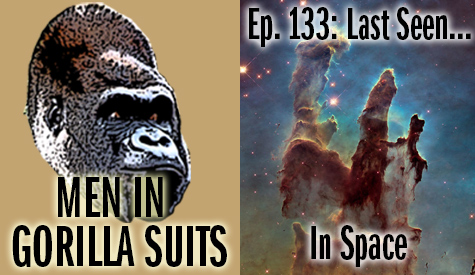 Pillars of Creation - Men in Gorilla Suits Ep. 133: Last Seen…In Space