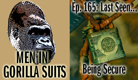 A Padlock - Men in Gorilla Suits Ep. 165: Last Seen…Being Secure