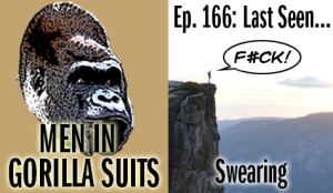 "Guy on a cliff saying ""F#ck!"" - Men in Gorilla Suits Ep. 166: Last Seen…Swearing"