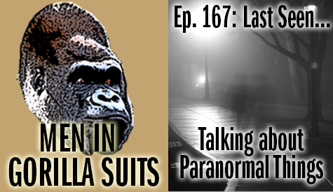 Are those ghosts...or people (A: PEOPLE!!!) - Men in Gorilla Suits Ep. 167: Last Seen…Talking about Paranormal Things