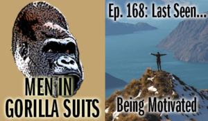 Person on a mountain top - Men in Gorilla Suits Ep. 168: Last Seen…Being Motivated