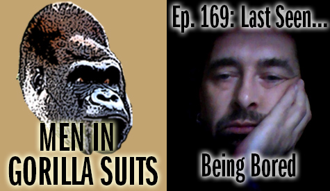 A bored individual - Men in Gorilla Suits Ep. 169: Last Seen…Being Bored