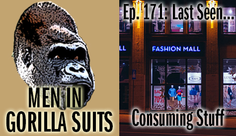Store display window - Men in Gorilla Suits Ep. 171: Last Seen…Consuming Stuff
