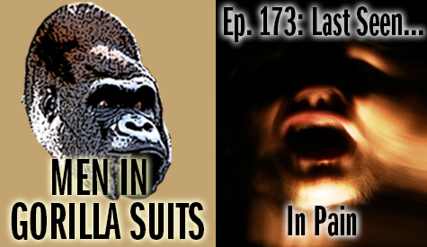 Man in pain - Men in Gorilla Suits Ep. 173: Last Seen…In Pain