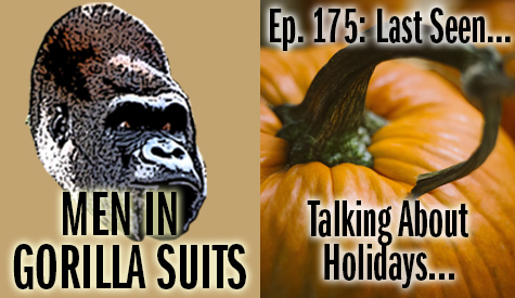 Pumpkin - Men in Gorilla Suits Ep. 175: Last Seen…Talking about Holidays
