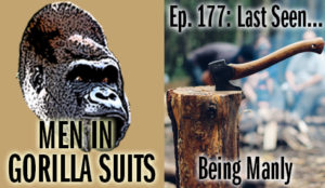 Axe in a log - Men in Gorilla Suits Ep. 177: Last Seen…Being Manly