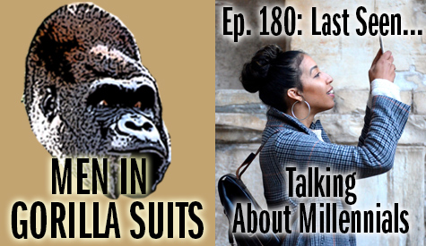 A Millennial on her phone - Men in Gorilla Suits Ep. 180: Last Seen…Talking about Millennials