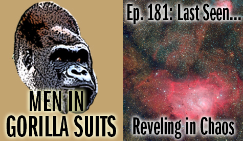 Astrophotography by Tom Wideman - Men in Gorilla Suits Ep. 181: Last Seen…Reveling in Chaos