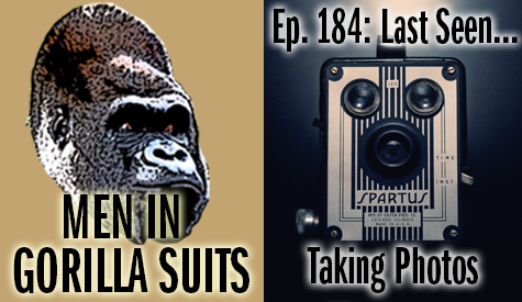 Old camera - Men in Gorilla Suits Ep. 184: Last Seen…Taking Photos