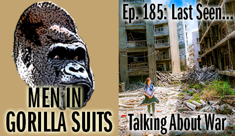 Girl standing in bomb wreckage - Men in Gorilla Suits Ep. 185: Last Seen…Talking about War