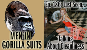 Person doing laundry - Men in Gorilla Suits Ep. 186: Last Seen…Talking about Cleanliness