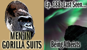 Aurora Borealis (Northern Lights) - Men in Gorilla Suits Ep. 188: Last Seen…Being Atheists