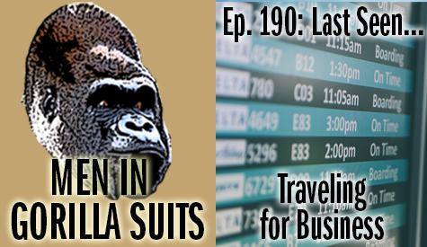 Arrivals/Departures Board - Men in Gorilla Suits Ep. 190: Last Seen…Traveling for Business