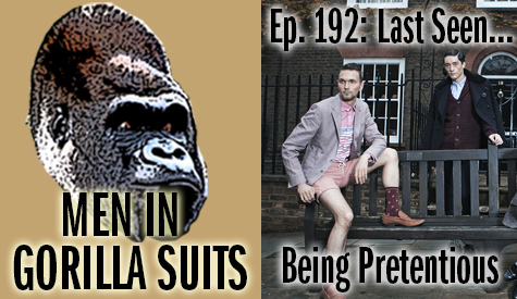 Pretentious fashion models - Men in Gorilla Suits Ep. 192: Last Seen…Being Pretentious