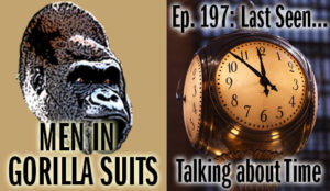A Clock - Men in Gorilla Suits Ep. 197: Last Seen…Talking about Time