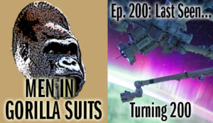 Space station - Men in Gorilla Suits Ep. 200: Last Seen…Turning 200