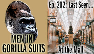 Inside a mall - Men in Gorilla Suits Ep. 202: Last Seen…At the Mall