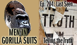 "Torn ""Truth"" poster - Men in Gorilla Suits Ep. 204: Last Seen…Telling the Truth"