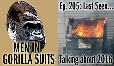 Dumpster fire - Men in Gorilla Suits Ep. 205: Last Seen…Talking about 2016