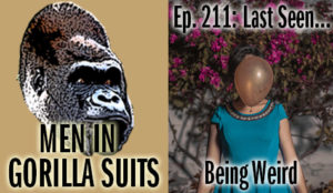 Balloon faced woman - Men in Gorilla Suits Ep. 211: Last Seen…Being Weird