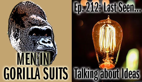Lightbulb - Men in Gorilla Suits Ep. 212: Last Seen…Talking about Ideas