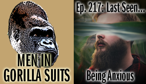 Anxious man - Men in Gorilla Suits Ep. 218: Last Seen…Being Anxious