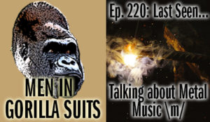 A burning metal rod - Men in Gorilla Suits Ep. 220: Last Seen…Talking about Metal Music