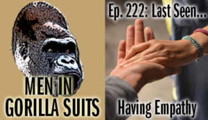 Hand reaching to another hand -- Men in Gorilla Suits Ep. 222: Last Seen…Having Empathy