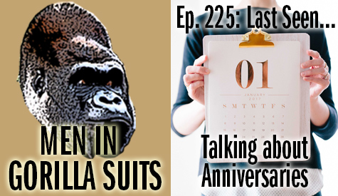 Calendar - Men in Gorilla Suits Ep. 225: Last Seen…Talking about Anniversaries