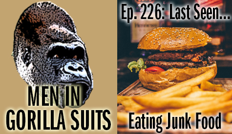 Cheeseburger and fries - Men in Gorilla Suits Ep. 226: Last Seen…Eating Junkfood