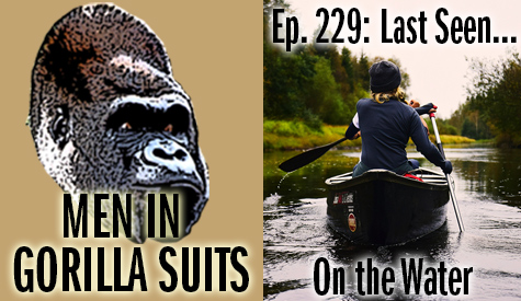 People in a canoe - Men in Gorilla Suits Ep. 229: Last Seen…On the Water