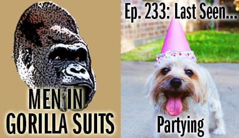 Dog w/ a party hat - Men in Gorilla Suits Ep. 233: Last Seen...Partying