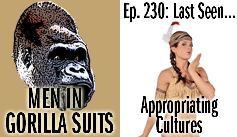 "Non-native woman in ""sexy Indian"" Halloween costume - Men in Gorilla Suits Ep. 230: Last Seen…Appropriating Cultures"